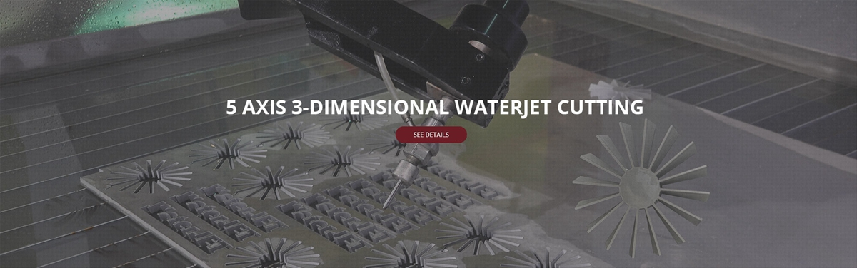 5 AXIS 3-DIMENSIONAL WATERJET CUTTING